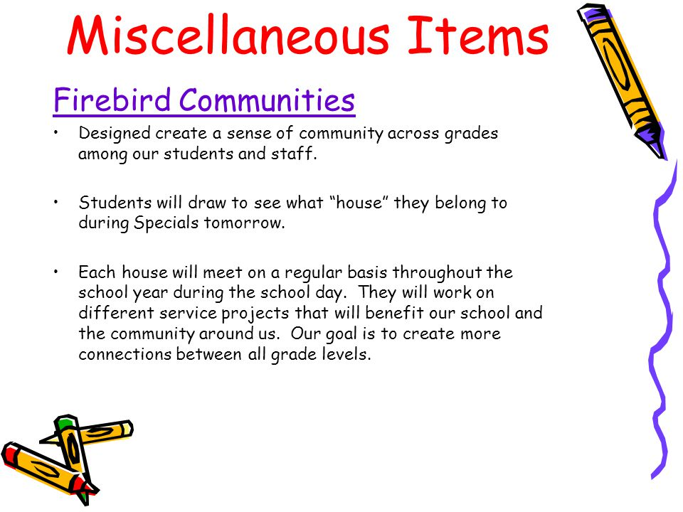 Miscellaneous Items Firebird Communities Designed create a sense of community across grades among our students and staff.