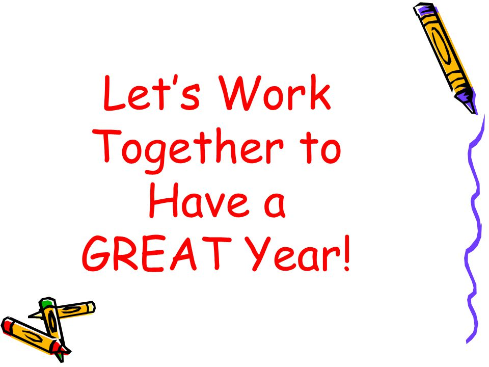 Let's Work Together to Have a GREAT Year!