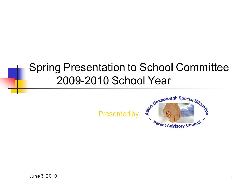 June 3, 20101 Spring Presentation to School Committee 2009-2010 School Year Presented by
