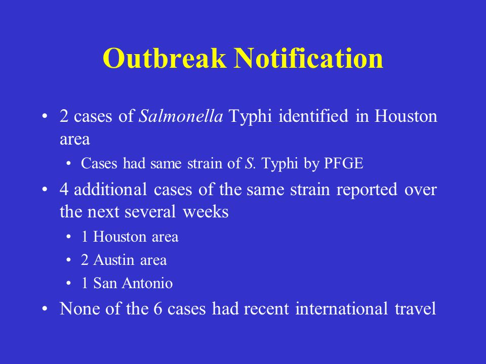 Outbreak Notification 2 cases of Salmonella Typhi identified in Houston area Cases had same strain of S.