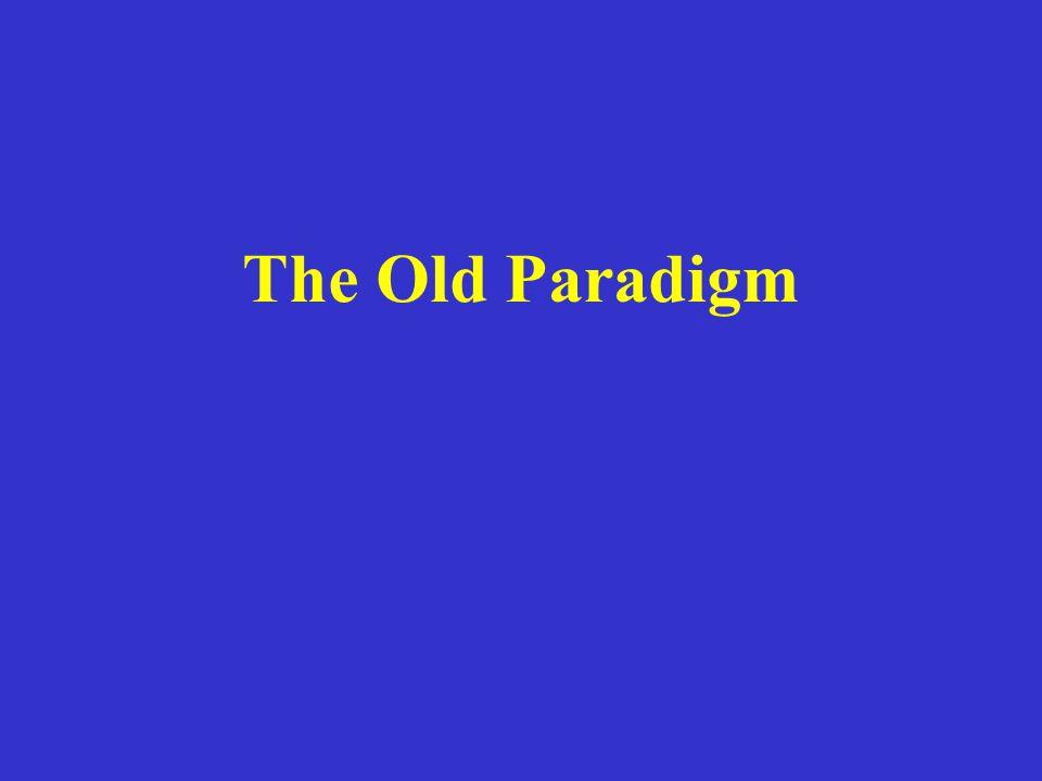 The Old Paradigm