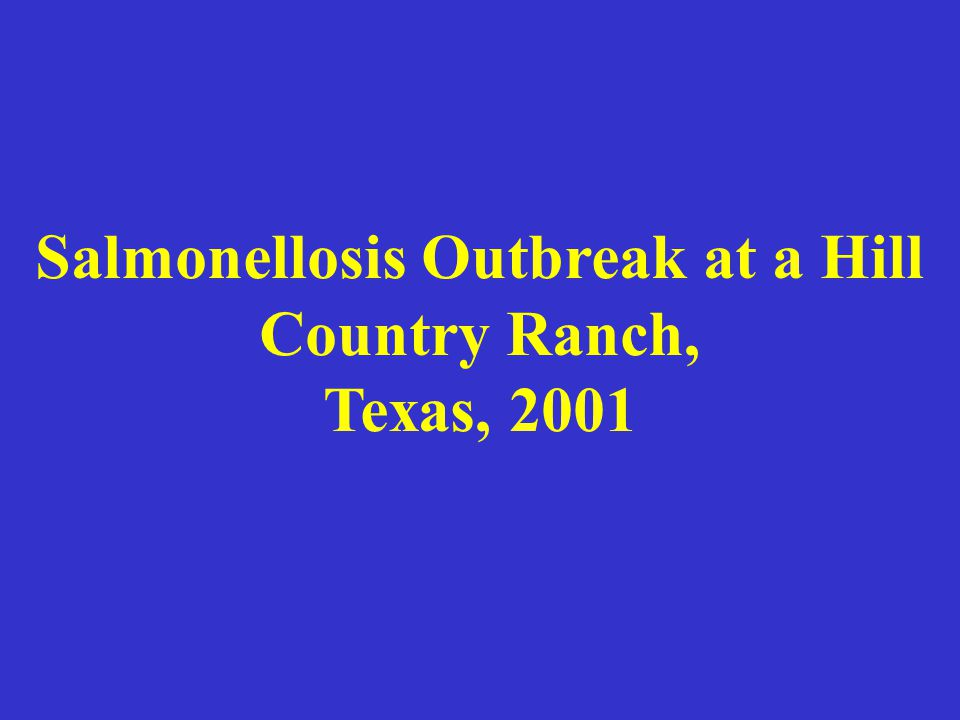Salmonellosis Outbreak at a Hill Country Ranch, Texas, 2001