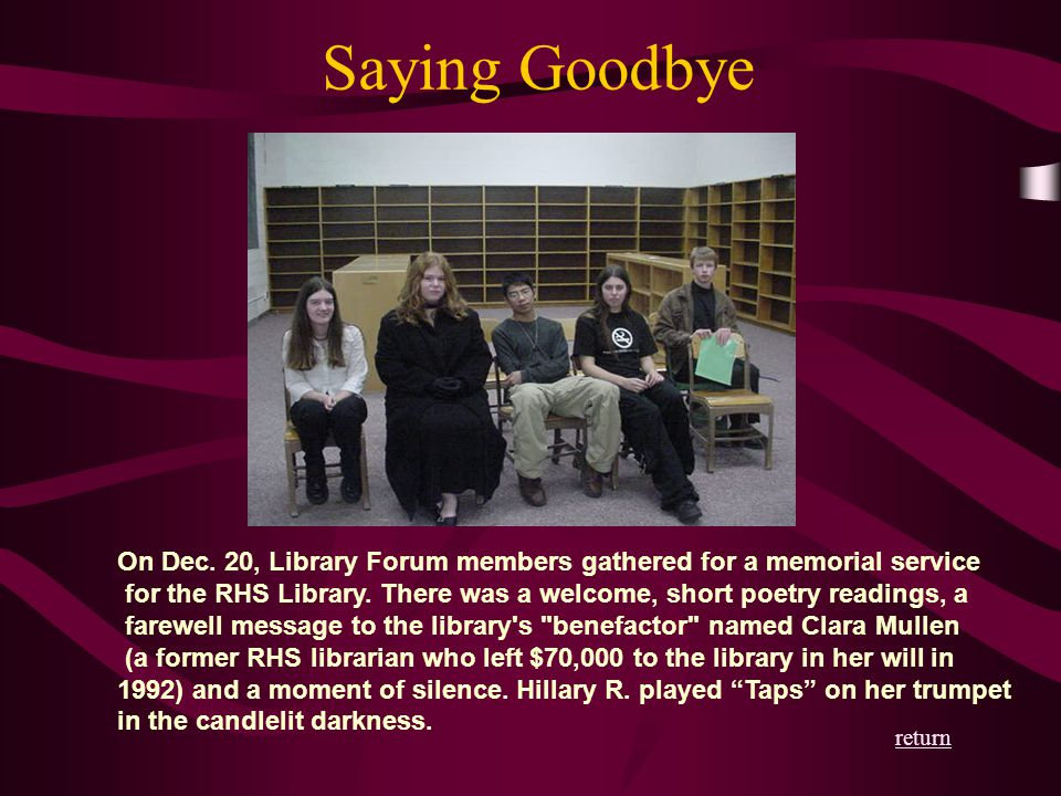 Saying Goodbye On Dec. 20, Library Forum members gathered for a memorial service for the RHS Library. There was a welcome, short poetry readings, a fa