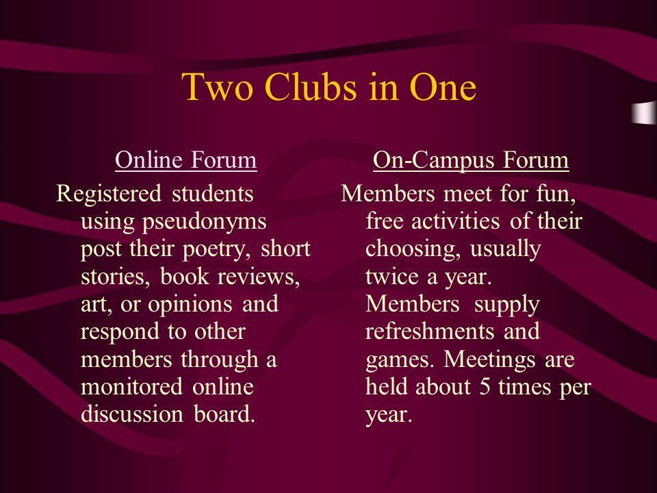 Two Clubs in One Online Forum Registered students using pseudonyms post their poetry, short stories, book reviews, art, or opinions and respond to oth