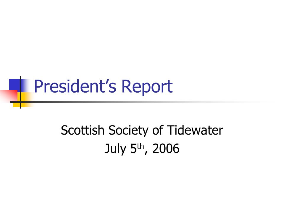 President's Report Scottish Society of Tidewater July 5 th, 2006