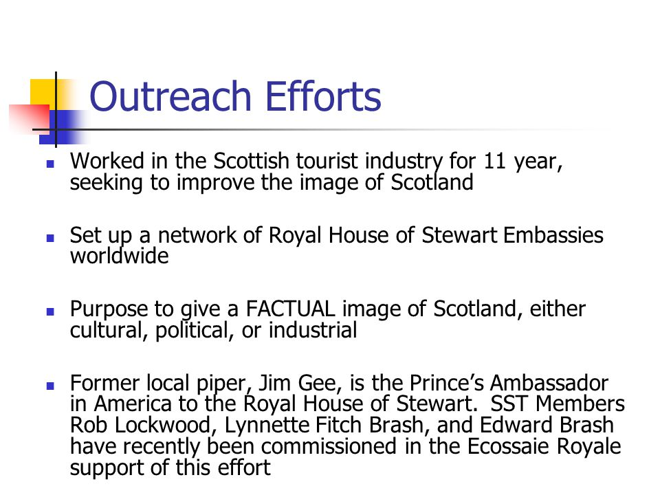 Outreach Efforts Worked in the Scottish tourist industry for 11 year, seeking to improve the image of Scotland Set up a network of Royal House of Stew