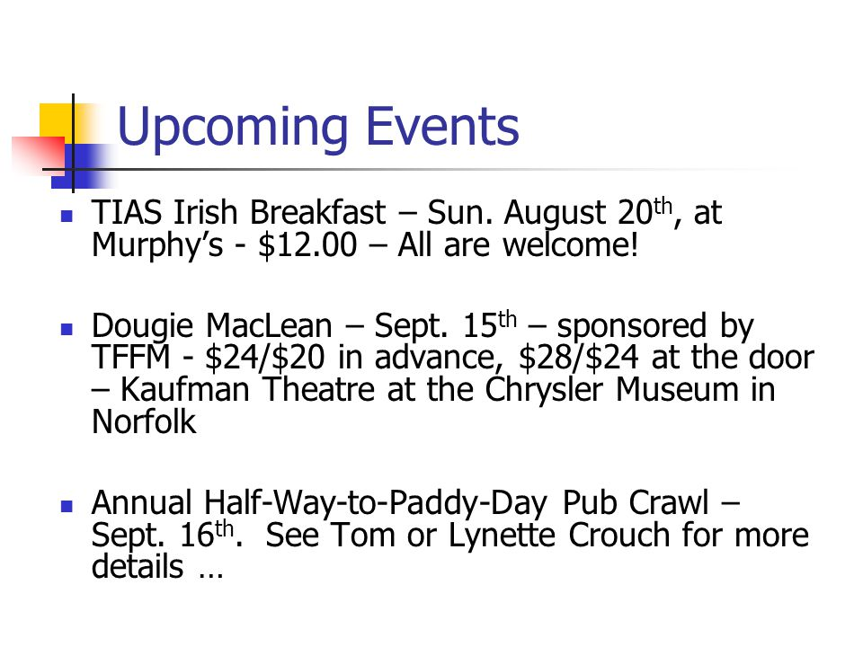 Upcoming Events TIAS Irish Breakfast – Sun. August 20 th, at Murphy's - $12.00 – All are welcome! Dougie MacLean – Sept. 15 th – sponsored by TFFM - $