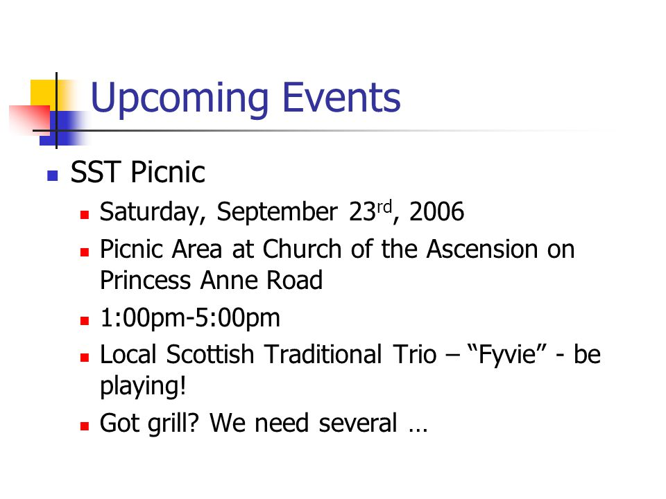 Upcoming Events SST Picnic Saturday, September 23 rd, 2006 Picnic Area at Church of the Ascension on Princess Anne Road 1:00pm-5:00pm Local Scottish T