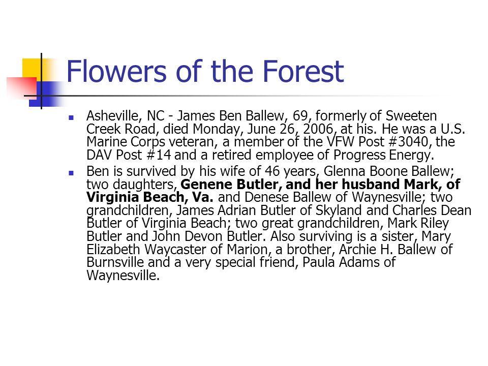 Flowers of the Forest Asheville, NC - James Ben Ballew, 69, formerly of Sweeten Creek Road, died Monday, June 26, 2006, at his. He was a U.S. Marine C