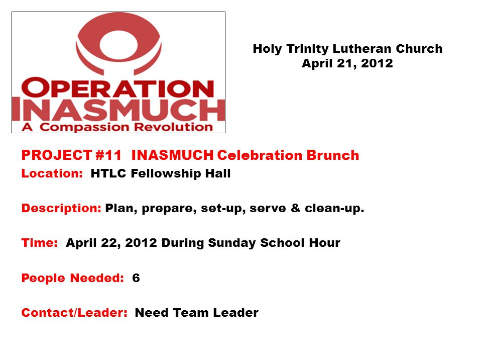 PROJECT #11 INASMUCH Celebration Brunch Location: HTLC Fellowship Hall Description: Plan, prepare, set-up, serve & clean-up.