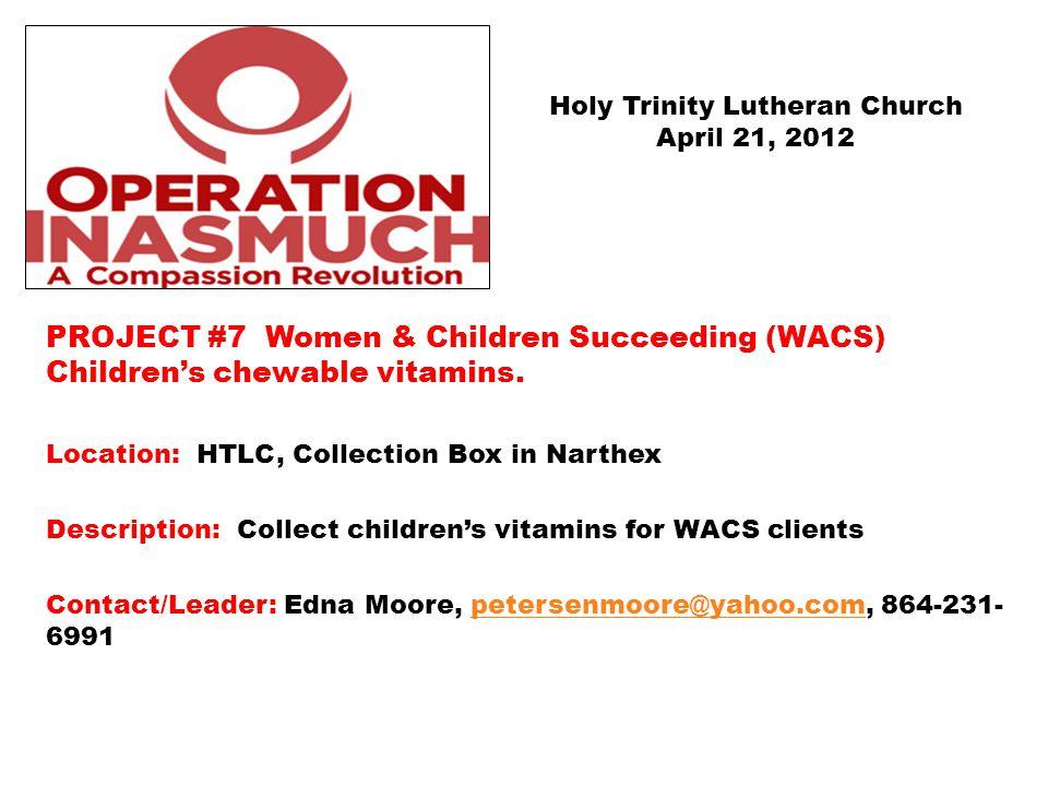 PROJECT #7 Women & Children Succeeding (WACS) Children's chewable vitamins. Location: HTLC, Collection Box in Narthex Description: Collect children's