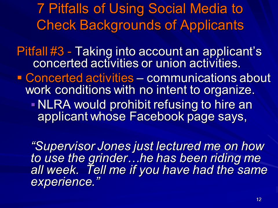 12 7 Pitfalls of Using Social Media to Check Backgrounds of Applicants Pitfall #3 - Taking into account an applicant's concerted activities or union activities.