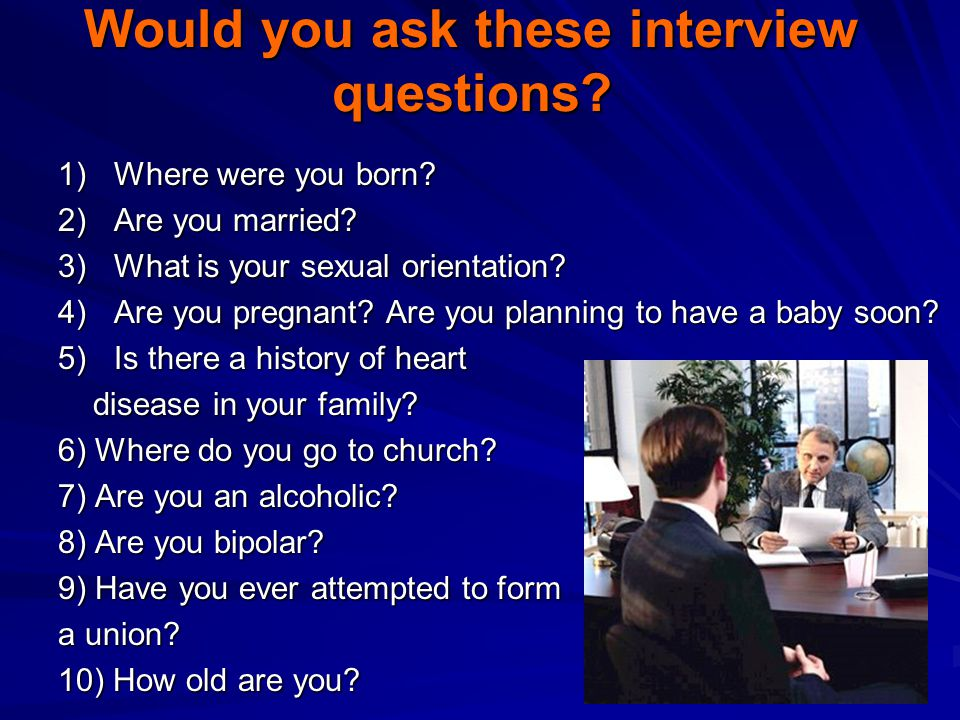7 Would you ask these interview questions.1)Where were you born.