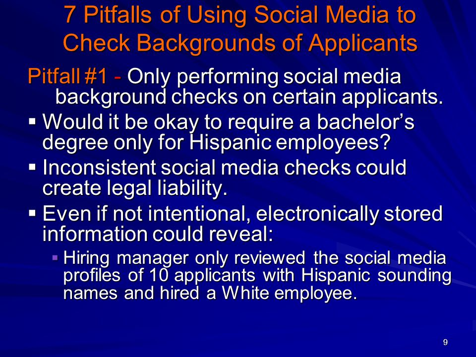 9 7 Pitfalls of Using Social Media to Check Backgrounds of Applicants Pitfall #1 - Only performing social media background checks on certain applicants.