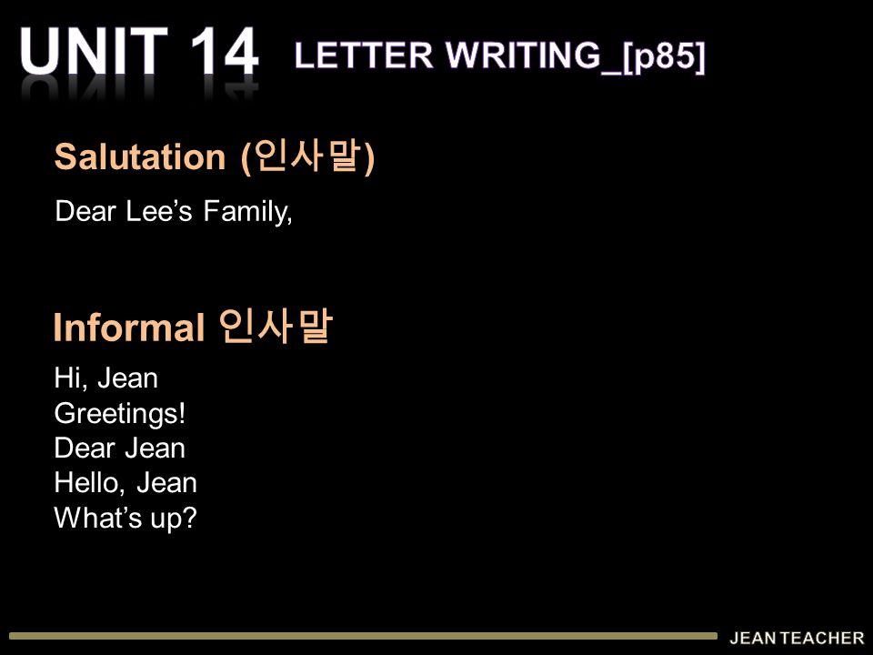 Dear Lee's Family, Hi, Jean Greetings. Dear Jean Hello, Jean What's up.