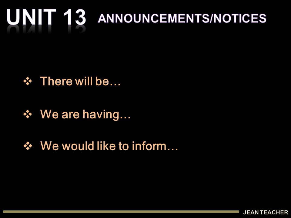  There will be…  We are having…  We would like to inform…
