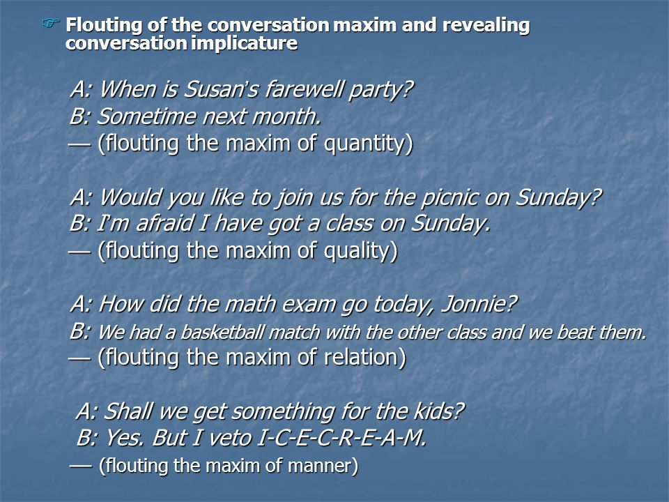  Flouting of the conversation maxim and revealing conversation implicature A: When is Susan ' s farewell party? A: When is Susan ' s farewell party?
