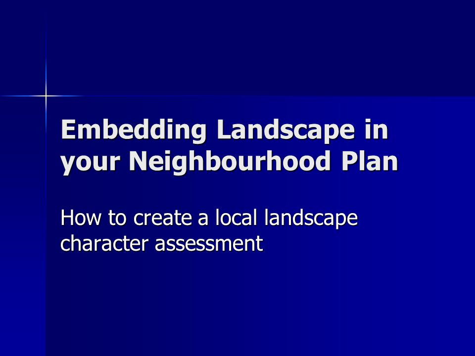 Embedding Landscape in your Neighbourhood Plan How to create a local landscape character assessment