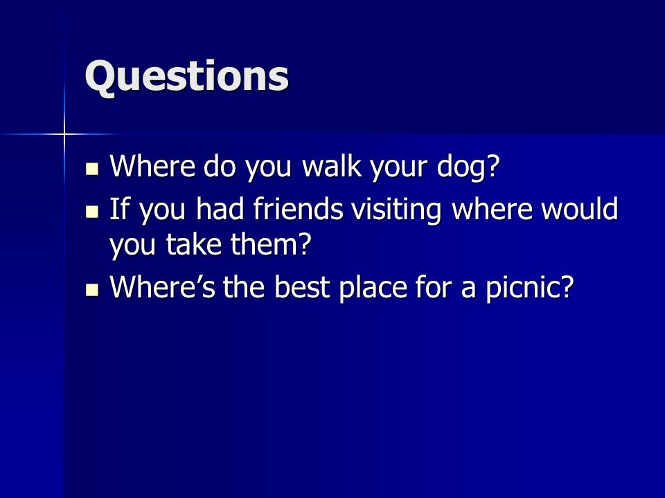 Questions Where do you walk your dog. Where do you walk your dog.
