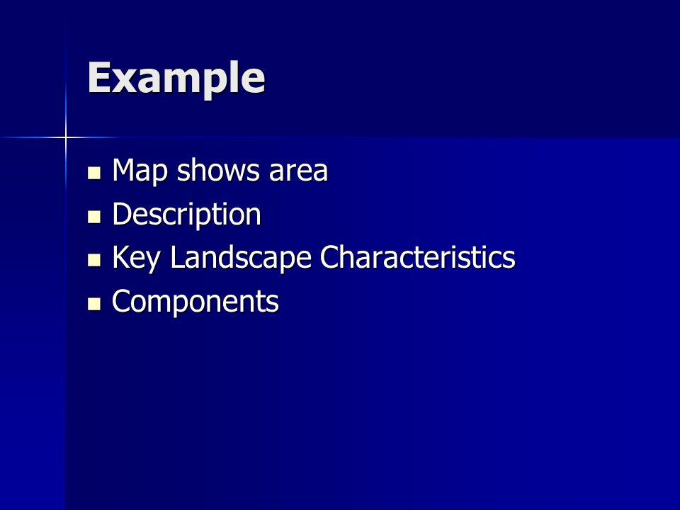 Example Map shows area Map shows area Description Description Key Landscape Characteristics Key Landscape Characteristics Components Components
