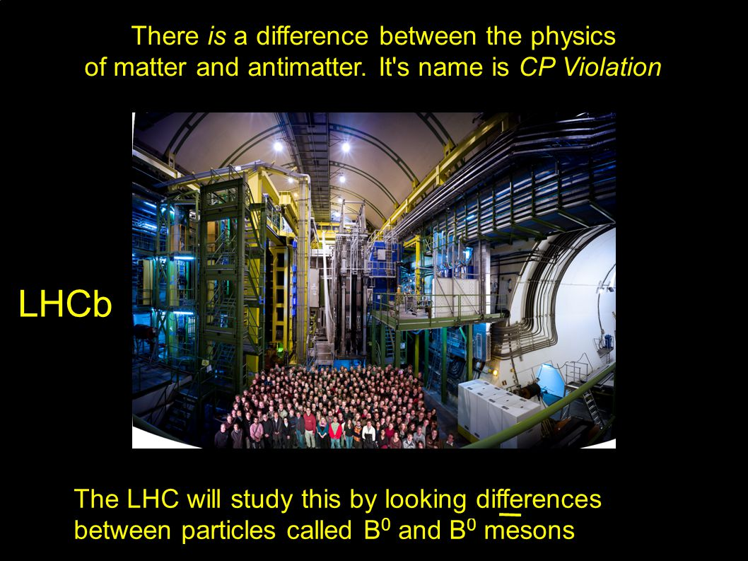 There is a difference between the physics of matter and antimatter.