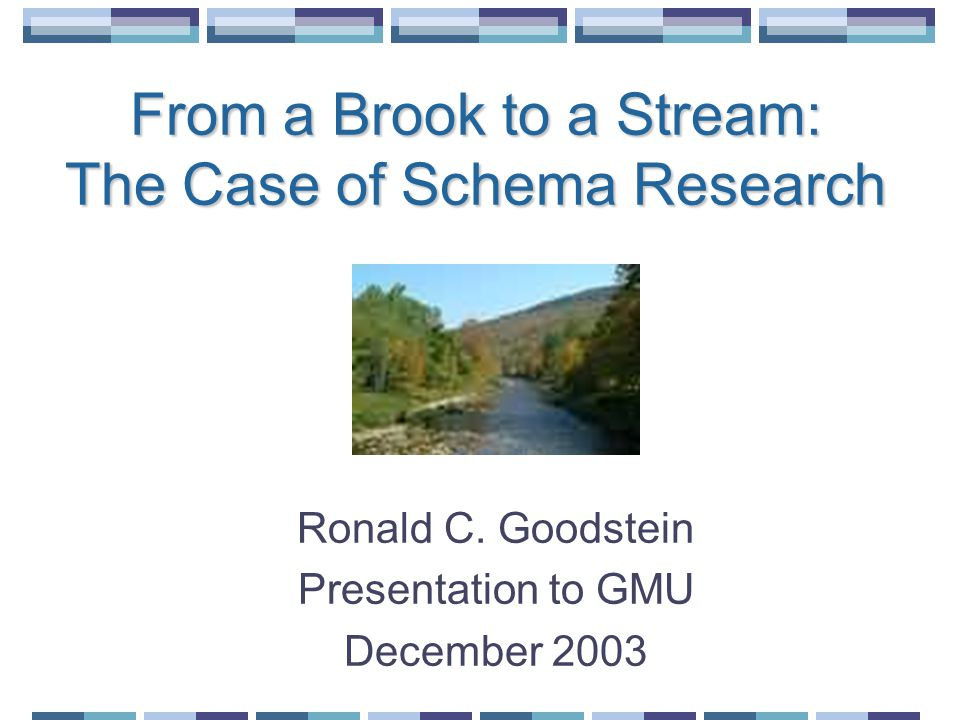 From a Brook to a Stream: The Case of Schema Research Ronald C.