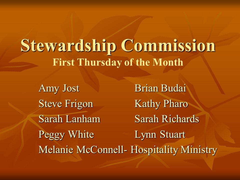 Stewardship Commission Stewardship Commission First Thursday of the Month Amy JostBrian Budai Steve FrigonKathy Pharo Sarah LanhamSarah Richards Peggy