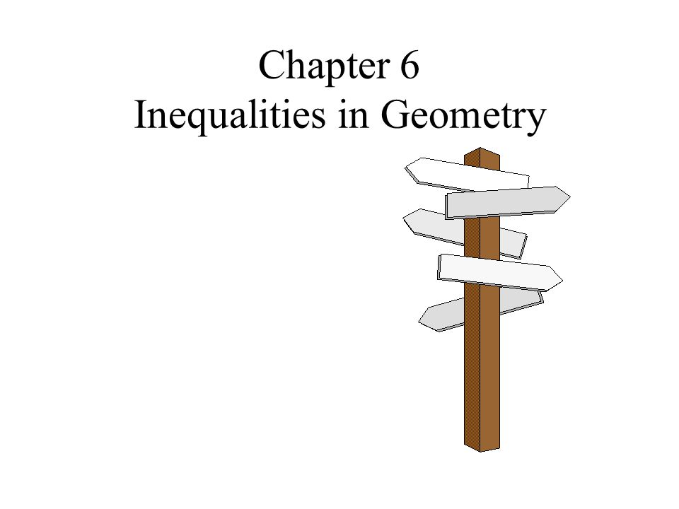 6-1 Inequalities Objectives Apply properties of inequality to positive numbers, lengths of segments, and measures of angles State and use the Exterior Angle Inequality Theorem.