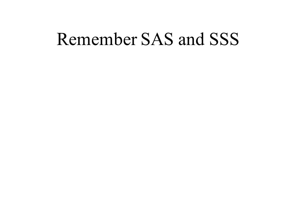 Remember SAS and SSS