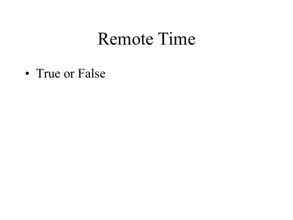 Remote Time True or False