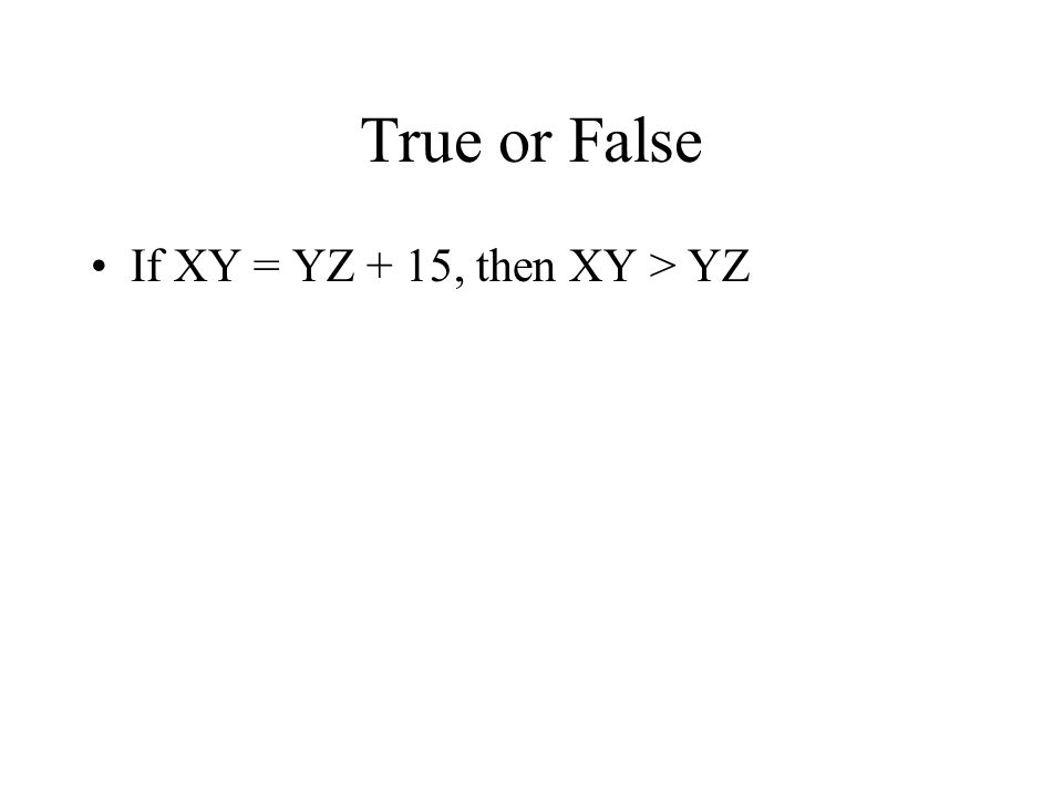 If XY = YZ + 15, then XY > YZ
