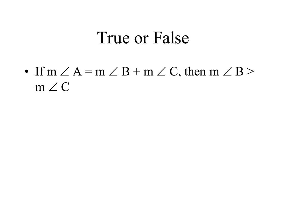 True or False If m  A = m  B + m  C, then m  B > m  C