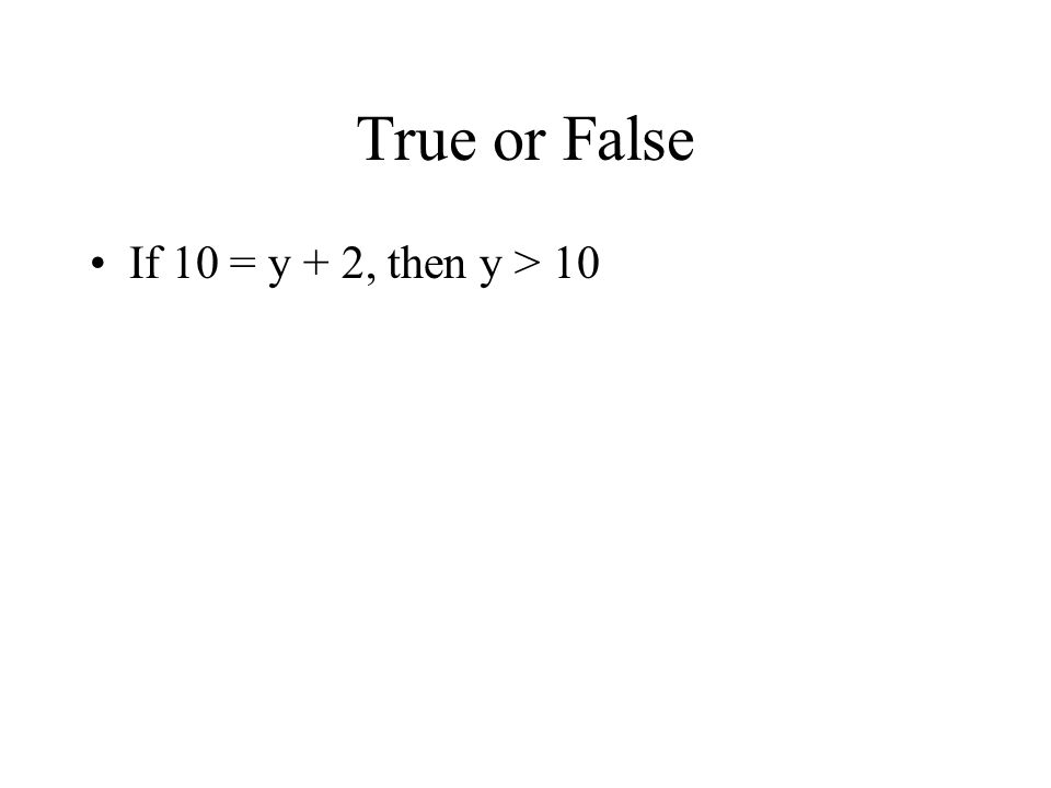True or False If 10 = y + 2, then y > 10