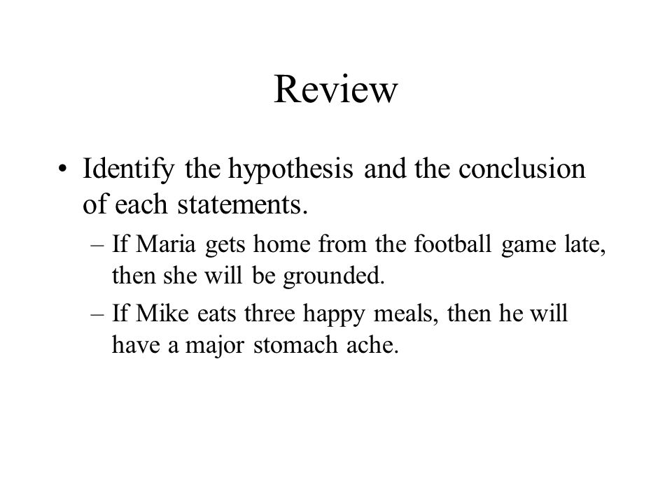 Review Identify the hypothesis and the conclusion of each statements.