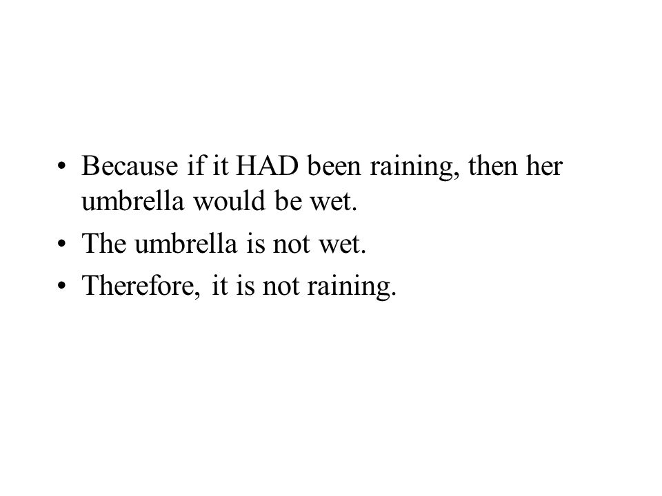 Because if it HAD been raining, then her umbrella would be wet.