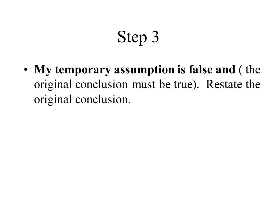 Step 3 My temporary assumption is false and ( the original conclusion must be true).