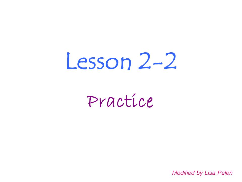 Lesson 2-2 Practice Modified by Lisa Palen
