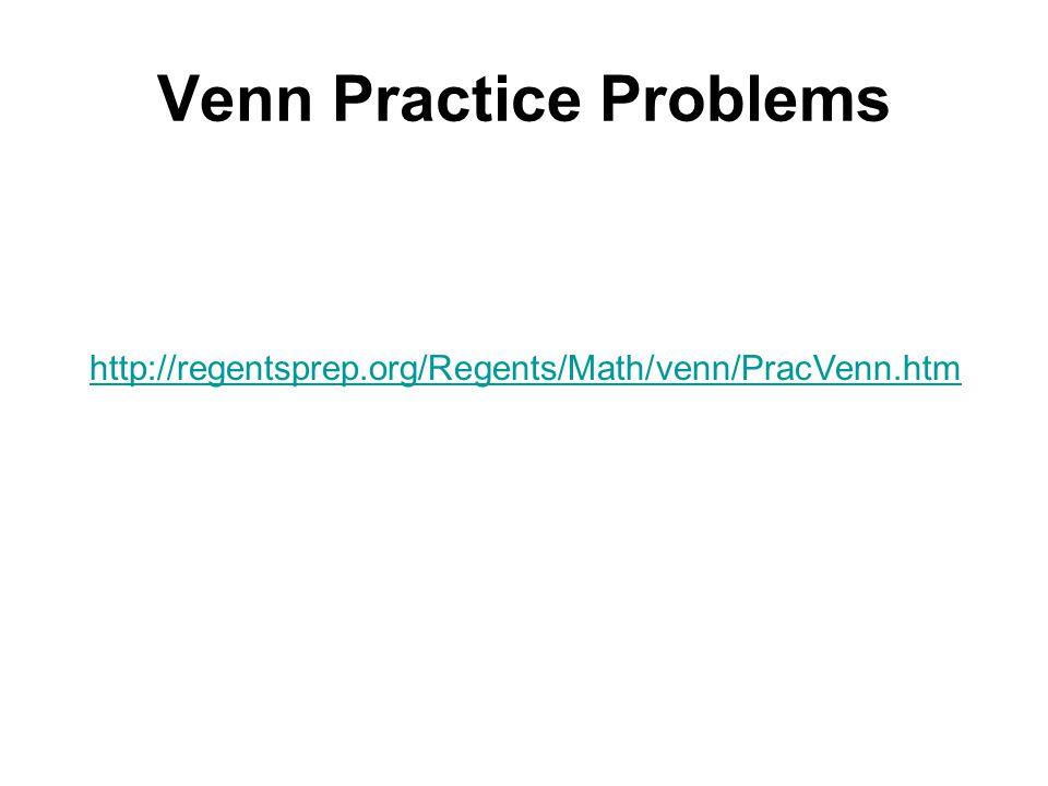 Venn Practice Problems http://regentsprep.org/Regents/Math/venn/PracVenn.htm