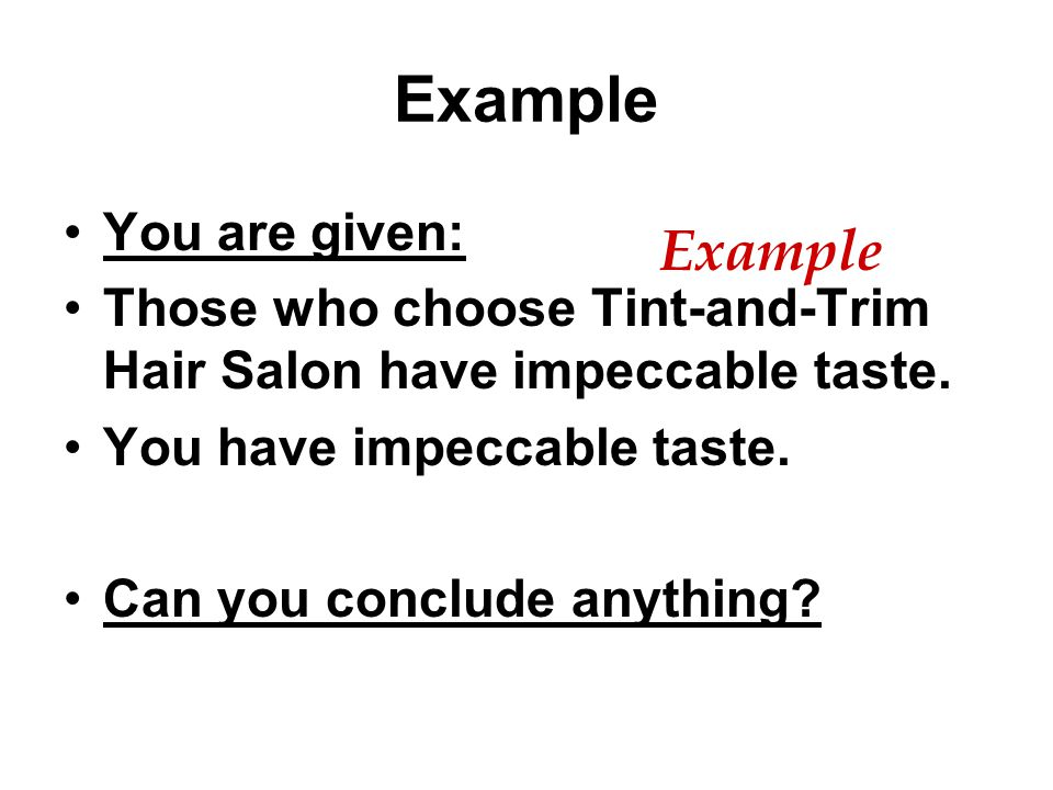 You are given: Those who choose Tint-and-Trim Hair Salon have impeccable taste. You have impeccable taste. Can you conclude anything?