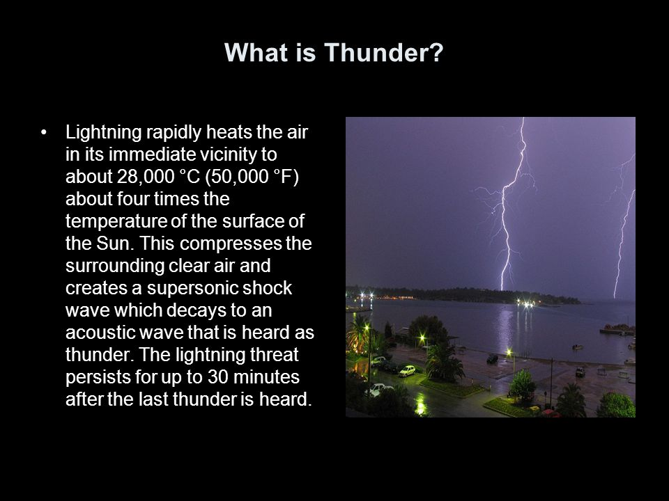 What is Thunder? Lightning rapidly heats the air in its immediate vicinity to about 28,000 °C (50,000 °F) about four times the temperature of the surf