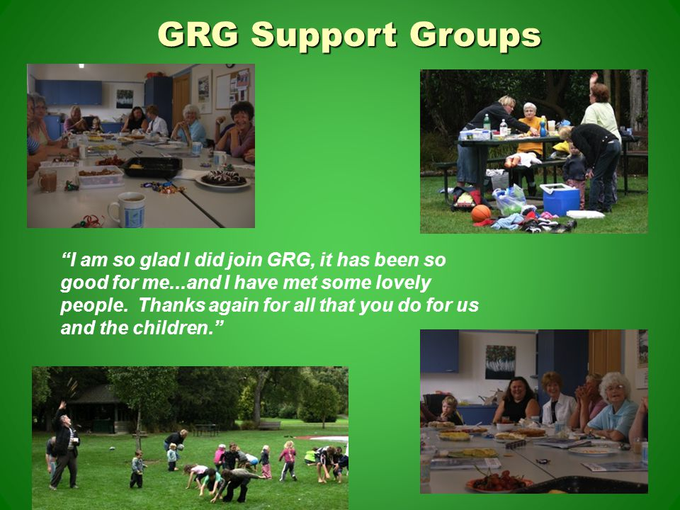 GRG Support Groups I am so glad I did join GRG, it has been so good for me...and I have met some lovely people.