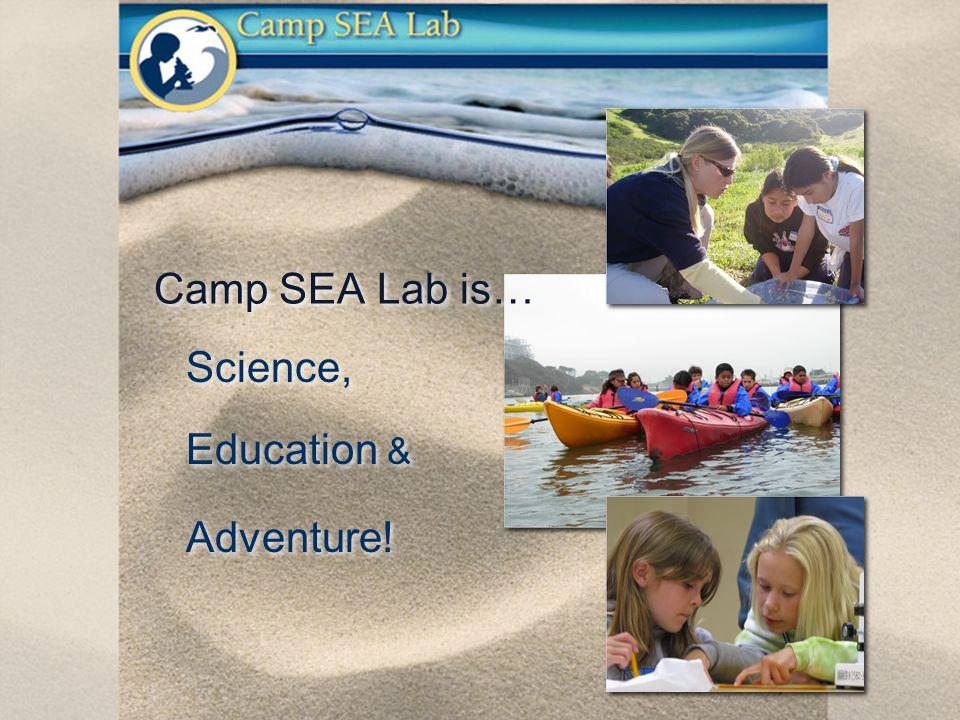 Science, Education & Adventure! Science, Education & Adventure! Camp SEA Lab is…