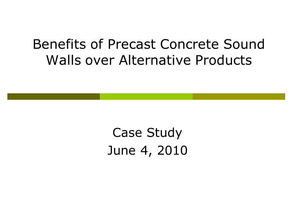 Benefits of Precast Concrete Sound Walls over Alternative Products Case Study June 4, 2010