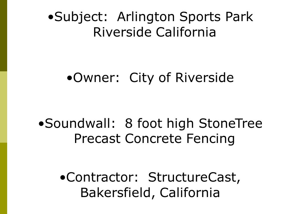 Subject: Arlington Sports Park Riverside California Owner: City of Riverside Soundwall: 8 foot high StoneTree Precast Concrete Fencing Contractor: StructureCast, Bakersfield, California