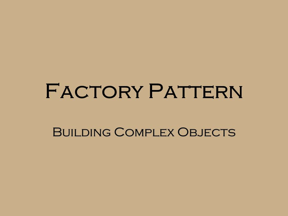 Factory Pattern Building Complex Objects
