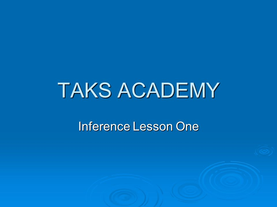 TAKS ACADEMY Inference Lesson One