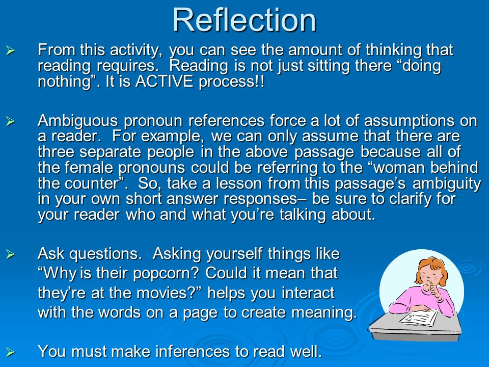 "Reflection  From this activity, you can see the amount of thinking that reading requires. Reading is not just sitting there ""doing nothing"". It is AC"