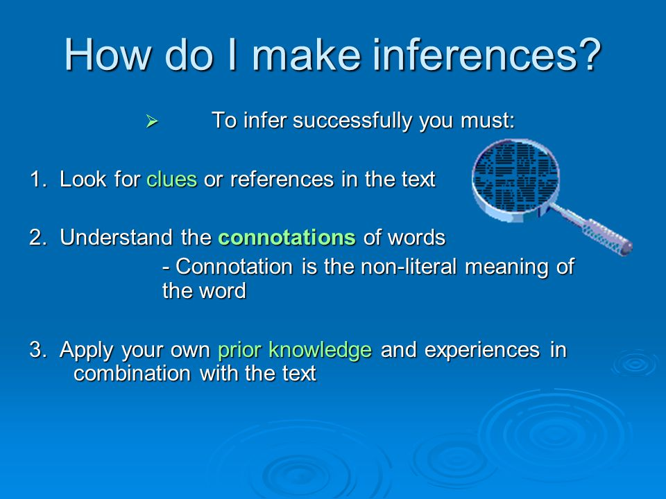 How do I make inferences.  To infer successfully you must: 1.