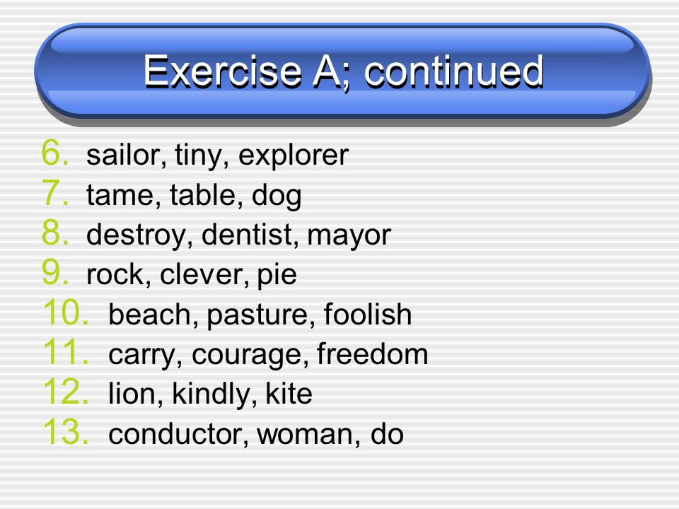 Exercise A; continued 14.grim, king, president 15.