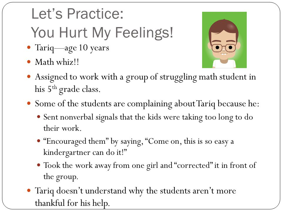 Let's Practice: You Hurt My Feelings.Tariq—age 10 years Math whiz!.